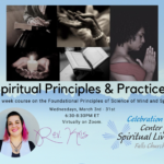 SPIRITUAL PRINCIPLES AND PRACTICES, Wednesdays, March 3rd to 31st, 6:30-8:30 PM